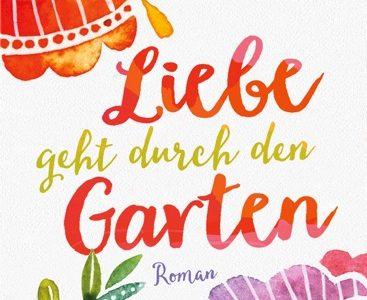 """""""Liebe geht durch den Garten"""""""